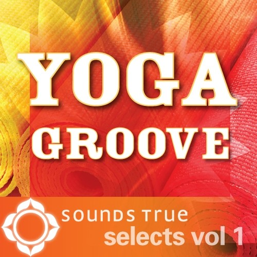 Sounds True Selects: Yoga Groove 1