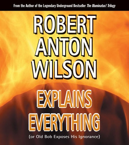 Robert Anton Wilson Explains Everything