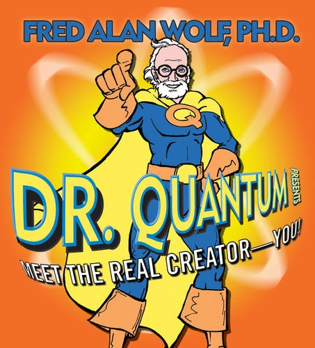 Dr. Quantum Presents: Meet the Real Creator—You!