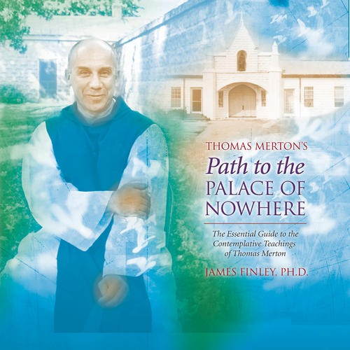 Thomas Merton's Path to the Palace of Nowhere