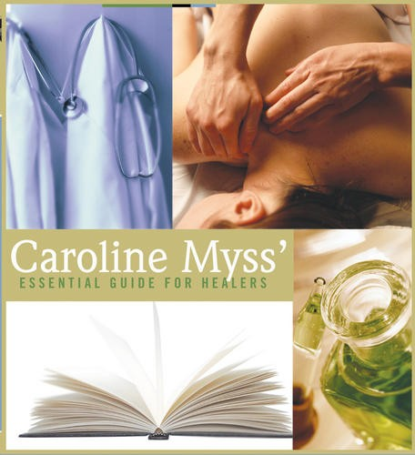 Caroline Myss' Essential Guide for Healers