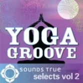 Sounds True Selects: Yoga Groove 2